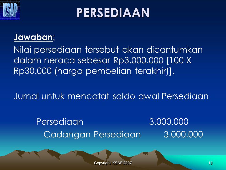PERSEDIAAN Jawaban: Nilai persediaan tersebut akan dicantumkan dalam neraca sebesar Rp3.000.000 [100 X Rp30.000 (harga pembelian terakhir)].